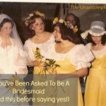 So You've Been Asked To Be A Bridesmaid