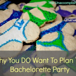 Why You DO Want To Plan The Bachelorette Party